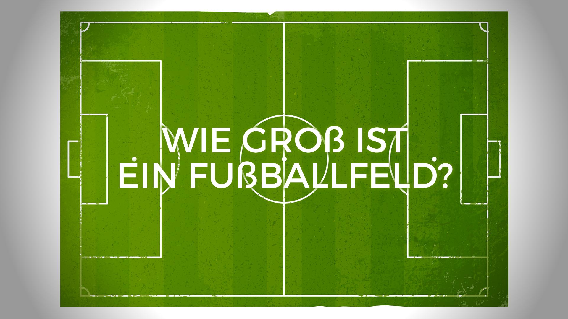 Wie Gross Ist Ein Fussballfeld