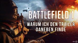 Battlefield 1: Warum ich den Trailer daneben finde