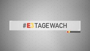 E3 2019 – Wir sind #e3tagewach