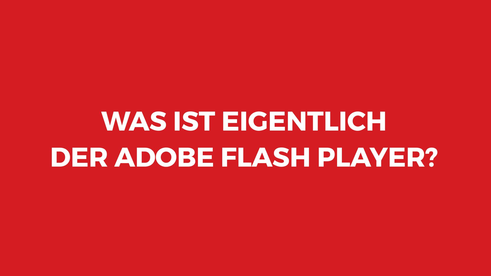 Alles, was man über den Adobe Flash Player wissen sollte