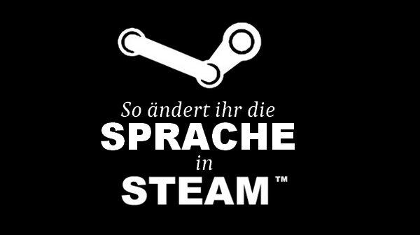 Steam: Sprache des Clients und einzelner Spiele ändern - So geht's