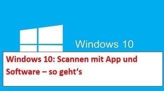 Windows 10: Scannen von Dokumenten mit App und Software - so geht's