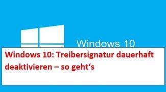 Windows 10: Treibersignatur dauerhaft deaktivieren - so geht's