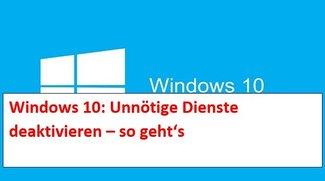 Windows 10: Unnötige Dienste deaktivieren - so geht's