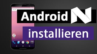 Android N (Nougat) installieren (Smartphone, Tablet, PC) – so gehts
