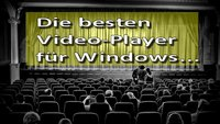 Die 3 besten Videoplayer für Windows