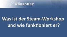 Steam - Workshop: Kostenlose Inhalte für Spiele downloaden