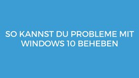 Windows 10 Problembehandlung