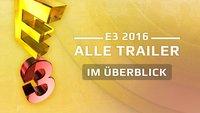 E3 2016: Alle Trailer in der Übersicht