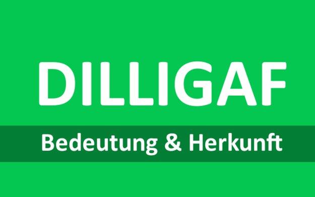 DILLIGAF: Bedeutung der Abkürzung einfach erklärt