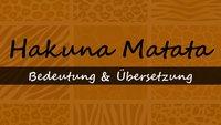 Was heißt Hakuna Matata? - Bedeutung und Übersetzung