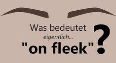 "Was bedeutet ""on fleek""? Bedeutung & Übersetzung des Slangworts"