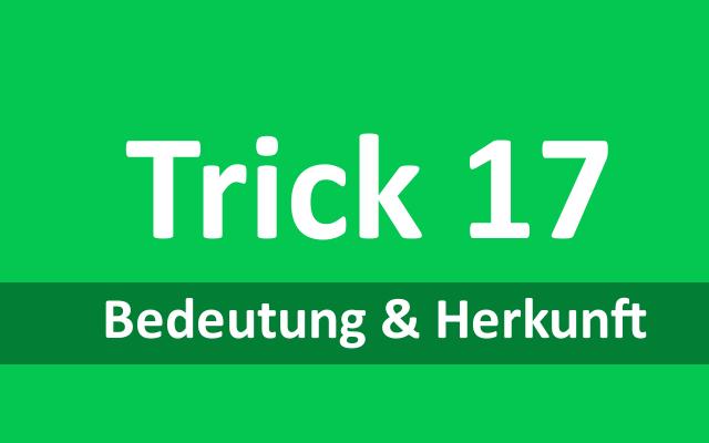 Trick 17: Bedeutung und Herkunft der Redewendung