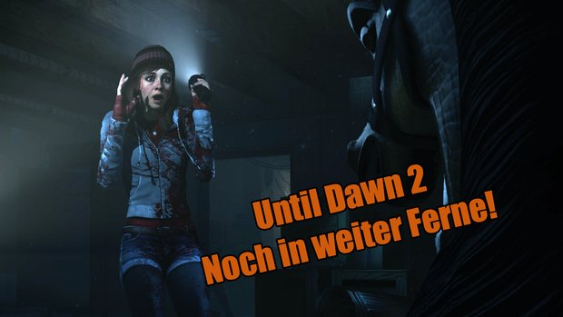 Until Dawn 2: Die Entwicklung des Horror-Nachfolgers hat noch nicht begonnen