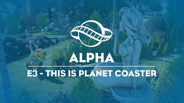 Planet Coaster: Der E3-Trailer zeigt das Rollercoaster Tycoon, auf das wir gewartet haben