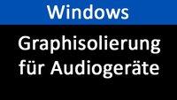 Windows Graphisolierung für Audiogeräte: CPU-Auslastung zu hoch – Was tun?