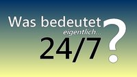 Was heißt 24/7? Bedeutung der Zahlenkombination