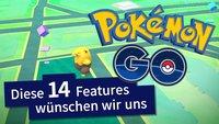 Pokémon GO: Diese 14 Features wünschen wir uns für die Zukunft des Spiels
