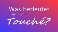 Was heißt Touché? - Bedeutung und Übersetzung