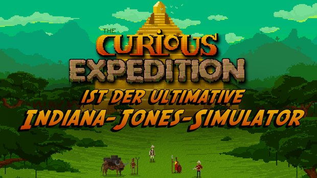The Curious Expedition ist der ultimative Indiana-Jones-Simulator