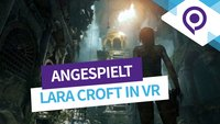 Rise of the Tomb Raider in VR: In der Haut von Lara Croft