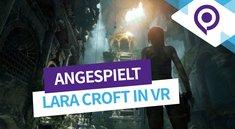 Rise of the Tomb Raider in VR: In der Haut von Lara Croft