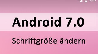 Android 7.0 Nougat: Schriftgröße ändern – so gehts