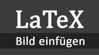 LaTeX: Bild einfügen – so geht's