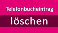 Telefonbucheintrag löschen bei Telekom & Co. (auch online)