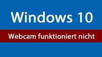 Windows 10: Webcam funktioniert nicht mehr – so geht's wieder
