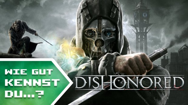 Wie gut kennst Du Dishonored? (Quiz)