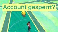 Pokémon GO: Account-Sperre aufheben und Infos zum Bann