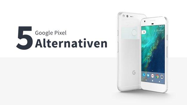 Teuer? Nein, Danke! 4 + 1 Alternativen zum Google Pixel