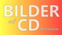 Bilder auf CD/DVD brennen: So archiviert ihr eure Fotosammlung