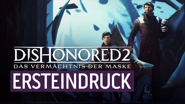 Dishonored 2: Mein erster Eindruck vom düsteren Stealth-Ausflug
