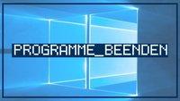 Programme beenden: Task Manager, Tastenkombinationen & mehr (Windows)