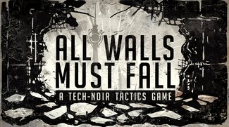 All Walls Must Fall: Kickstarter des Techno-Taktikspiels gestartet