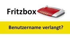 Fritzbox-Benutzername verlangt: was tun?