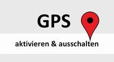 GPS aktivieren & ausschalten (Android) – so geht's