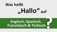 """Was heißt """"Hallo"""" auf Englisch, Spanisch, Französisch & Türkisch? – na das hier"""