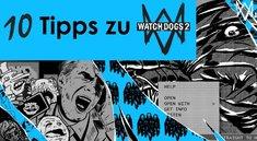 Watch Dogs 2: 10 Tipps, die wir gern vor Spielstart gewusst hätten