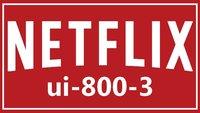 Netflix: Code ui-800-3 - So behebt ihr den Fehler