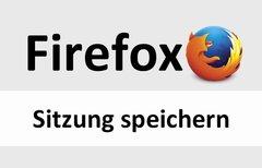 Firefox: Sitzung speichern –...