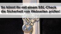 SSL Check: So prüft ihr die Sicherheit von Webseiten!
