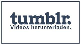 Tumblr Video Download: So könnt ihr die Clips herunterladen