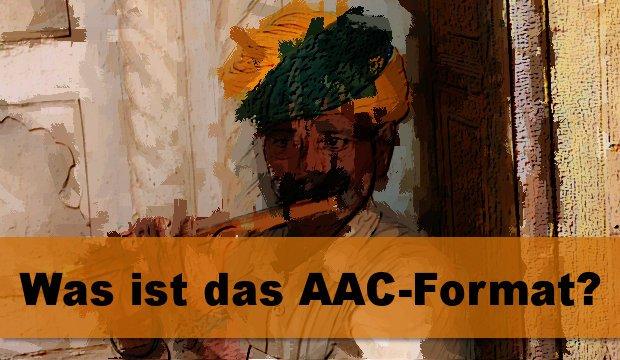 Was ist das AAC Format und wie kann ich es konvertieren?