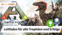 ARK - Survival Evolved: Alle Trophäen und Erfolge – Leitfaden für 100%