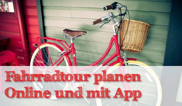 Fahrradtour planen – Mit Apps und online