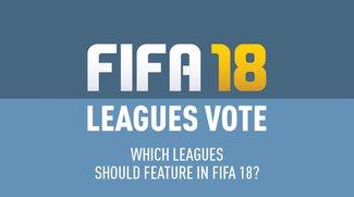 FIFA 18: Welche Liga soll es ins nächste Spiel schaffen?