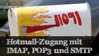 Hotmail: IMAP, POP3 und SMTP einrichten